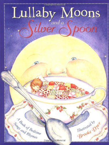Lullaby Moons and a Silver Spoon: A Book of Bedtime Songs and Rhymes
