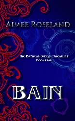 Bain: the Bar'axus Bridge Chronicles (Book One)