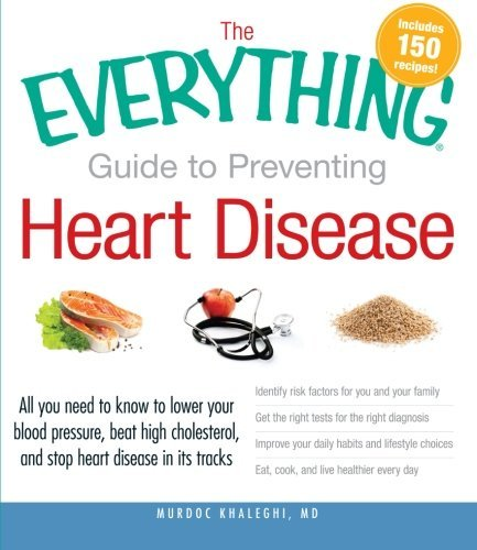 The Everything Guide to Preventing Heart Disease: All You Need to Know to Lower Your Blood Pressure, Beat High Cholesterol, and Stop Heart Disease in Its Tracks (Everything S.) by Murdoc Khaleghi (28-Oct-2011) Paperback