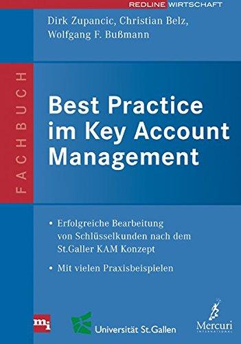 Best Practice im Key Account Management: Erfolgreiche Bearbeitung von Schlüsselkunden nach dem St. Galler KAM-Konzept. Mit vielen Praxisbeispielen  Mit vielen Praxisbeispielen