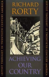 Achieving Our Country: Leftist Thought in Twentieth-century America (William E.Massey Senior Lectures in the History of American Civilization) (The ... in the History of American Civilization)