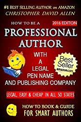 HOW TO BE A PROFESSIONAL AUTHOR WITH A LEGAL PEN NAME & PUBLISHING COMPANY - LEGAL, EASY & CHEAP IN ALL 50 STATES (Writing, Editing, Publishing, Marketing) (HOW TO BOOK & GUIDE FOR SMART AUTHORS 2)