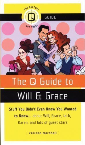 Q Guide to Will and Grace, The (Pop Culture Out There Guides) by Marshall, Corinne published by ALYSON PUBLICATIONS (2008)