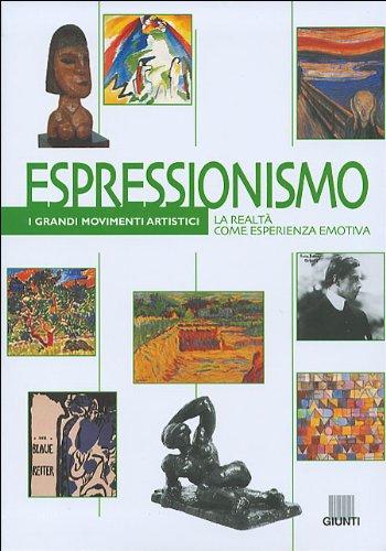 Espressionismo. La realt come esperienza emotiva. Ediz. illustrata