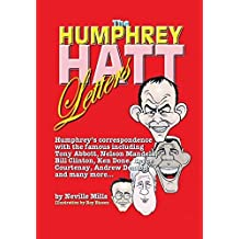 The Humphrey Hatt Letters and their replies: Humphrey's correspondence with the famous including Tony Abbot, Nelson Mandela, Bill Clinton, Ken Done, Bryce Courtney, Andrew Denton and many more... by Neville Mills (2010-07-01)