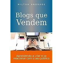 Blogs que vendem: Aprenda a criar e se relacionar com o seu público (Portuguese Edition)