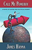 Call Me Pomeroy: A Novel of Satire and Political Dissent by James Hanna front cover