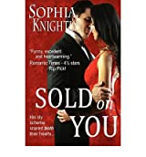 [(Sold on You: Tropical Heat Series, Book Two)] [by: Sophia Knightly]