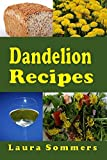 Dandelion Recipes: A Cookbook Using Foraged Wild Dandelions