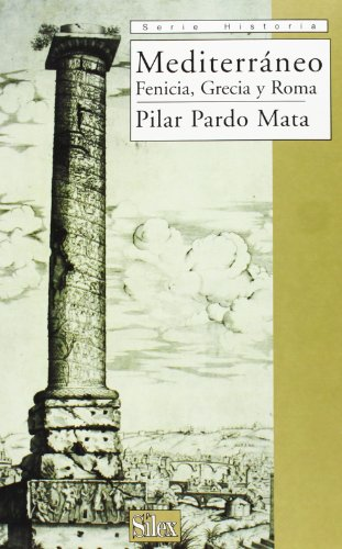 Mediterráneo, Fenicia, Grecia y Roma (Serie historia) por Pilar Pardo Mata