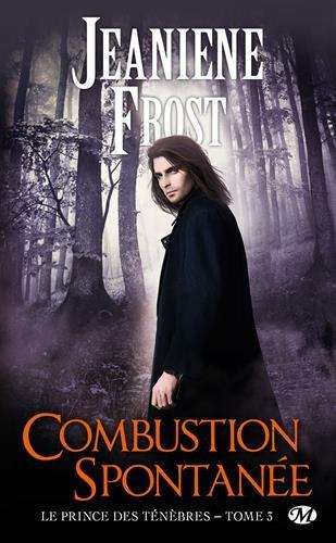 Le Prince des ténèbres, Tome 3: Combustion spontanée par Jeaniene Frost