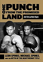 One Punch from the Promised Land: Leon Spinks, Michael Spinks, And The Myth Of The Heavyweight Title by John Florio (2013-09-03)