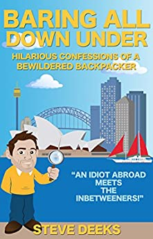 Baring All Down Under: Hilarious Confessions of a Bewildered Backpacker by [Deeks, Steve]