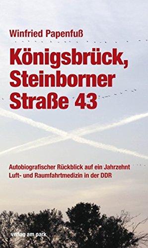 Königsbrück, Steinborner Straße 43: Autobiografischer Rückblick auf ein Jahrzehnt Luft- und Raumfahrtmedizin der DDR (Verlag am Park) (43 Luft)