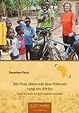 Als Frau allein mit dem Fahrrad rund um Afrika: Durch 33 Länder auf dem schwarzen Kontinent - Dorothee Fleck