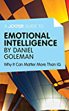 A Joosr Guide to... Emotional Intelligence by Daniel Goleman: Why It Can Matter More Than IQ