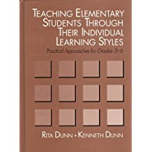 Teaching Elementary Students Through Their Individual Learning Styles: Practical Approaches for Grades 3-6