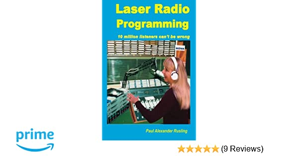 6577dce5fd1b Laser Radio Programming  10 million listeners can t be wrong  Amazon.co.uk   Mr Paul Alexander Rusling  Books