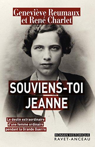 Souviens-toi Jeanne: Le destin extraordinaire d'une femme ordinaire pendant la Grande Guerre (ROMAN HISTORIQU)