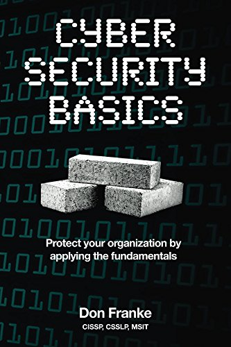 Cyber Security Basics: Protect your organization by applying the fundamentals (English Edition) por Don Franke