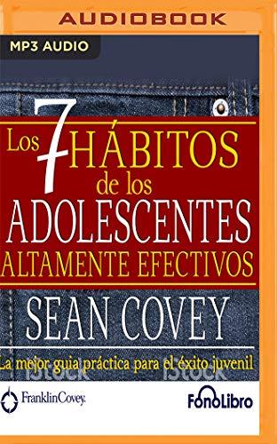 Los 7 Habitos de Los Adolescentes Altamente Efectivos por Sean Covey
