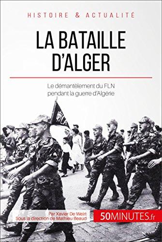 La bataille d'Alger: Le démentèlement du FLN pendant la guerre d'Algérie (Grandes Batailles t. 5)