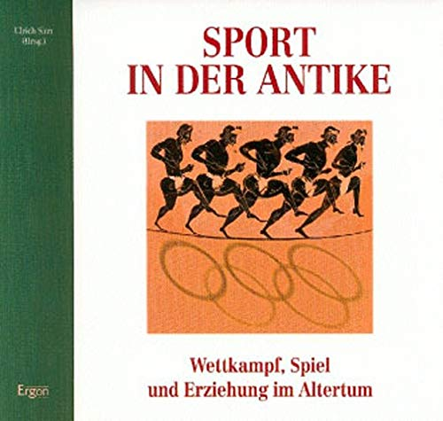 Sport in der Antike: Wettkampf, Spiel und Erziehung im Altertum (Nachrichten aus dem Martin von Wagner Museum der Universität Würzburg)
