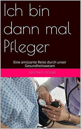 Buchseite und Rezensionen zu 'Ich bin dann mal Pfleger: Eine amüsante Reise durch unser Gesundheitswesen' von Matthias Gogler