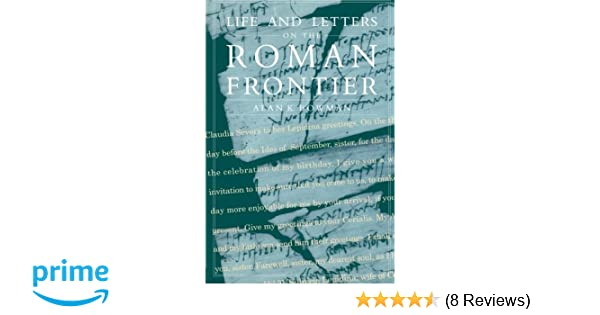 Life and letters on the roman frontier vindolanda and its people life and letters on the roman frontier vindolanda and its people amazon alan bowman 9780415920254 books stopboris Gallery