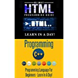 Computer Programming:  HTML Programming and C ++ - Learn In A Day Series: Box Set Guide (English Edition)