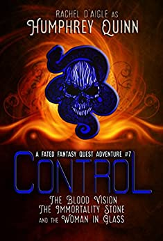 Control (The Blood Vision, The Immortality Stone, and The Woman in Glass) (A Fated Fantasy Quest Adventure Book 7) by [Humphrey - D'aigle, Rachel, Quinn, Humphrey]