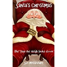 Santa's Christmas - The year Santa's sleigh broke down (Santa's Adventures Book 1)