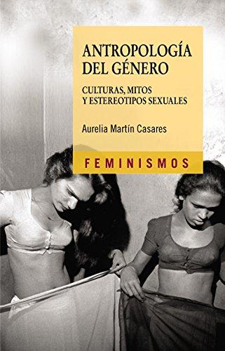 Antropología del género: Culturas, mitos y estereotipos sexuales (Feminismos) por Aurelia Martín Casares