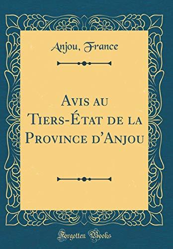 Avis Au Tiers-État de la Province d'Anjou (Classic Reprint) par Anjou France