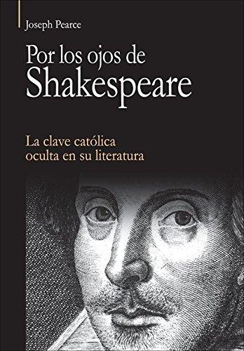 Por Los Ojos De Shakespeare. La Clave Católica Oculta En Su Literatura (Vértice) por Joseph Pearce