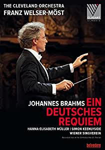 Brahms: Ein Deutsches Requiem Op. 45 (Hanna-Elisabeth Müller, Simon Keenlyside, Wiener Singverein /The Cleveland Orchestra / Franz Welser-Möst) [DVD] [2017]