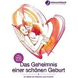 Das Geheimnis einer schönen Geburt: – Ein eBook von Hebamme Jana Friedrich –