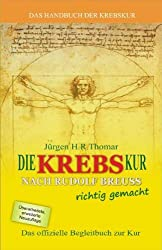Die Krebskur nach Rudolf Breuss richtig gemacht!: Offizielles Begleitbuch zur Breuss-Kur