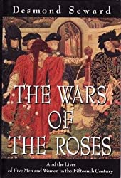 The Wars Of The Roses: And the lives of five men and women in the fifteenth century (History and Politics)