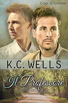 Il Professore (Colpi di Fulmine Vol. 1) di [Wells, K.C.]