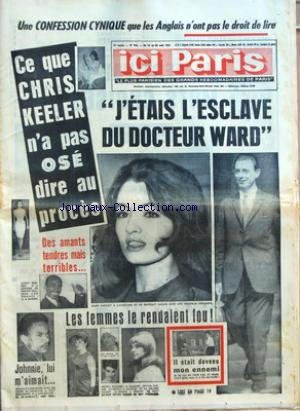 ICI PARIS [No 946] du 14/08/1963 - UNE CONFESSION CYNIQUE QUE LES ANGLAIS N'ONT PAS LE DROIT DE LIRE - CE QUE CHRIS KEELER N'A PAS OSE DIRE AU PROCES - DES AMANTS TENDRES MAIS TERRIBLES - JOHNNIE LUI M+¡AIMAIT - J+¡ETAIS L'ESCLAVE DU DOCTEUR WARD - LES FEMMES LE RENDAIENT FOU - IL ETAIT DEVENU MON ENNEMI - CLAUDE FIGUS SON SEUL AMI DES MAUVAIS JOURS EDITH TU AS LA MEMOIRE COURTE - MOI JE NE REGARDE PLUS LA TELE PAR JEROME GUALBERT - ET VOUS - POUR VOTRE BIEN - TU ME DOIS TON BONHEUR - LEO FERRE par Collectif