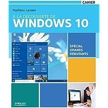 À la découverte de Windows 10: Spécial grands débutants