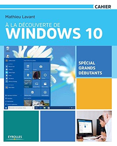 la dcouverte de Windows 10: Spcial grands dbutants