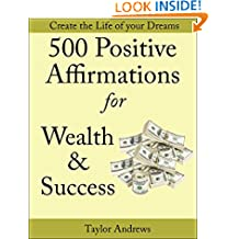 Affirmations: 500 Positive Affirmations for Wealth & Success - Reprogram your Subconscious to Manifest the Life of your Dreams (Affirmations to Change your Life Book 1)