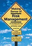Making Sense of Risk Management: A Workbook for Primary Care, Second Edition by Roy Lilley (2005-04-30)