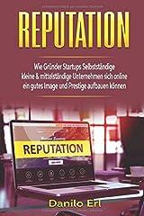 Reputation Wie Gründer Startups Selbstständige kleine & mittelständige Unternehmen sich online ein gutes Image und Prestige aufbauen können Taschenbuch