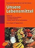 Unsere Lebensmittel: Tabellen mit Vitaminen und Mineralstoffen, essentiellen Fettsäuren, Kalorien, Eiweiss, Fett und Kohlehydraten -