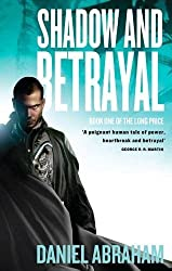 Shadow And Betrayal: Book One of The Long Price by Daniel Abraham (2010-01-21)
