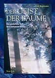 Der Geist der Bäume: Eine ganzheitliche Sicht ihres unbekannten Wesens - Fred Hageneder