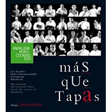 Más que tapas/ More Than Tapas: Andalusia World Cooking Tour. Los Grandes Chefs Internacionales interpretan Andalucía / The Greatest International Chefs Distill the Essence of Anadalusia